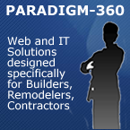 PARADIGM-360 Web and Information Technology Solutions designed specifically for Builders, Remodelers, Contractors and other members of the Home & Garden Industry