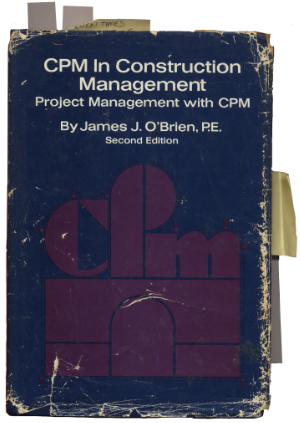 CPM in Construction Management, Project Management with CPM by James J. O'Brien P.E.